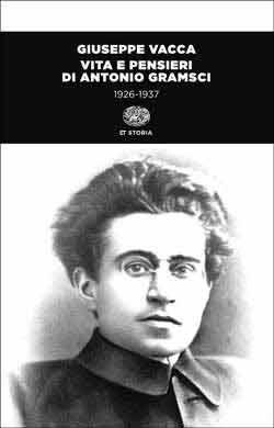 Giuseppe Vacca, Vita e pensieri di Antonio Gramsci (1926-1937), ET Storia
