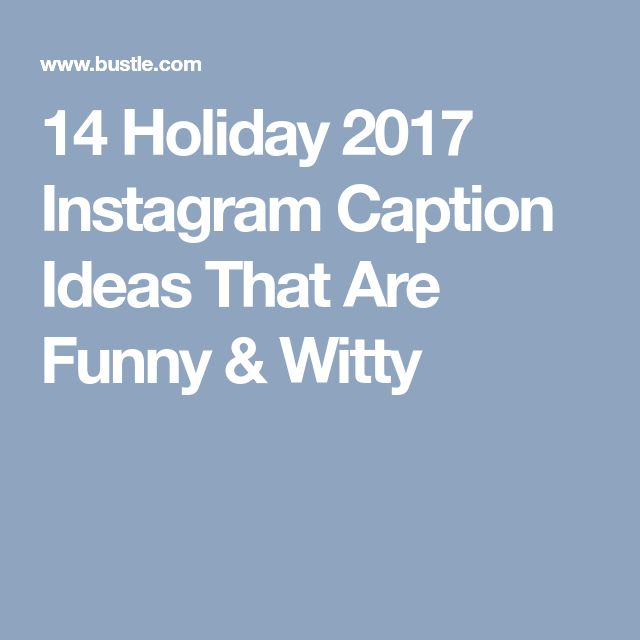 14 Holiday 2017 Instagram Caption Ideas That Are Funny & Witty