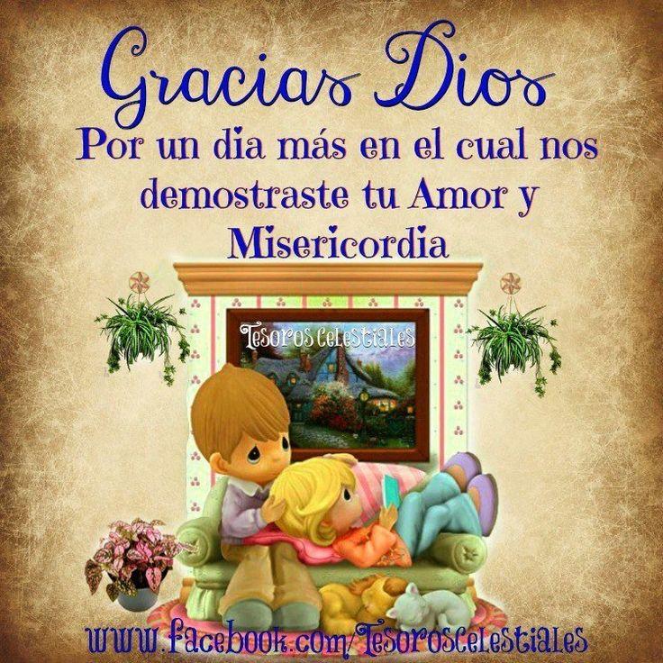 Gracias Dios por un día más en el cual nos demostraste tu Amor y Misericordia.