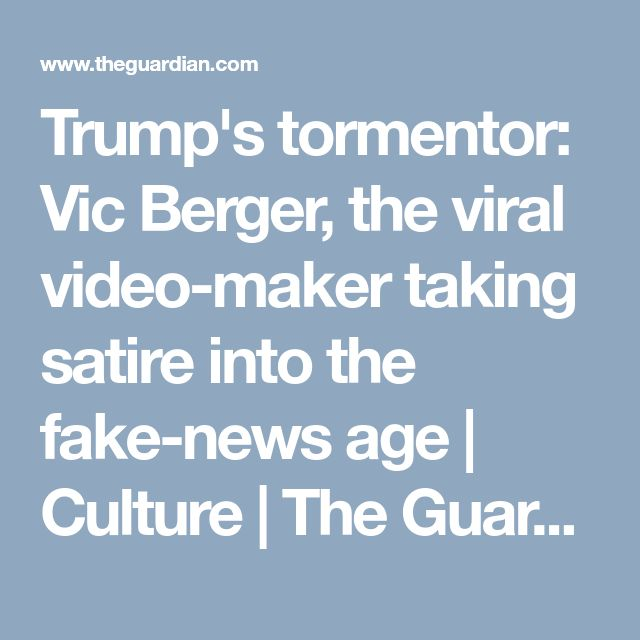 Trump's tormentor: Vic Berger, the viral video-maker taking satire into the fake-news age | Culture | The Guardian