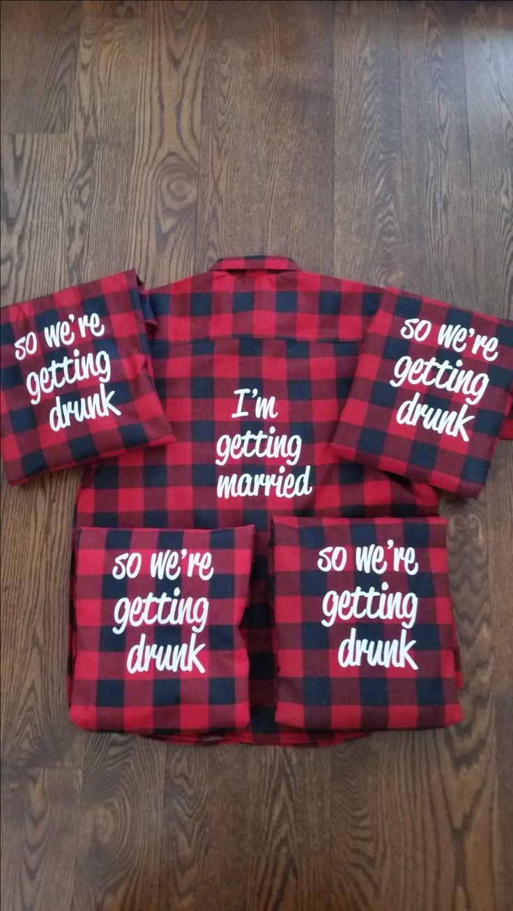 Bridal Party flannels. I'm getting married, so we're getting drunk! Request a custom order for your own sayings!