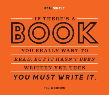 """""""If there's a book you really want to read, but it hasn't been written yet, then you must write it."""" —Toni Morrison #quotes"""