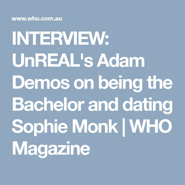 INTERVIEW: UnREAL's Adam Demos on being the Bachelor and dating Sophie Monk   WHO Magazine