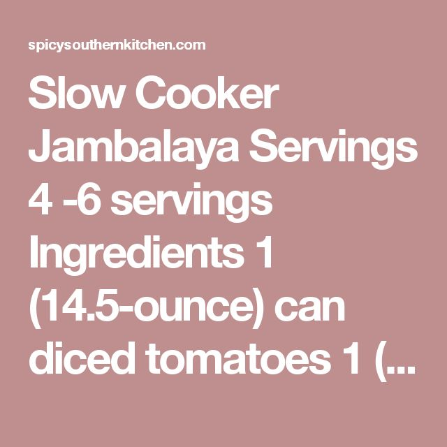 Slow Cooker Jambalaya Servings 4 -6 servings Ingredients 1 (14.5-ounce) can diced tomatoes 1 (14.5-ounce) can beef broth 1 (8-ounce) can tomato paste 2 bay leaves 2 teaspoons dried basil 1 1/2 teaspoons dried oregano 1/2 teaspoon Tony Chachere's Creole Seasoning 1/2 teaspoon Tabasco sauce 1/2 teaspoon salt 1/2 teaspoon Worcestershire sauce 1/4 teaspoon cayenne pepper 1/4 teaspoon black pepper 1 medium onion, chopped 1 green bell pepper, seeded and chopped 2 celery ribs, chopped 4 cloves…
