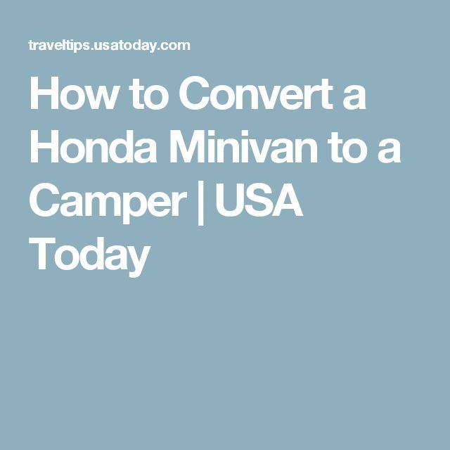 How to Convert a Honda Minivan to a Camper | USA Today
