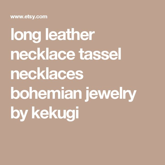 long leather necklace tassel necklaces bohemian jewelry by kekugi
