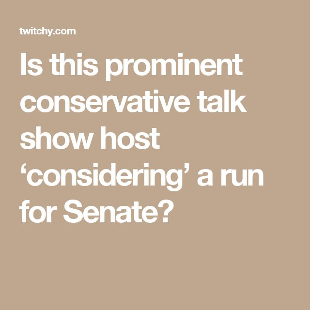 Is this prominent conservative talk show host 'considering' a run for Senate?