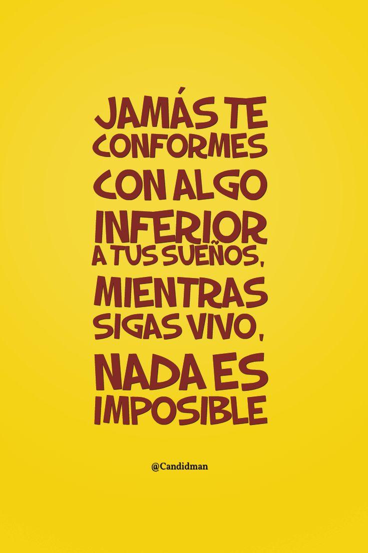 """""""Jamás te conformes con algo inferior a tus sueños, mientras sigas vivo, nada es imposible"""". @candidman #Frases #Motivacion"""