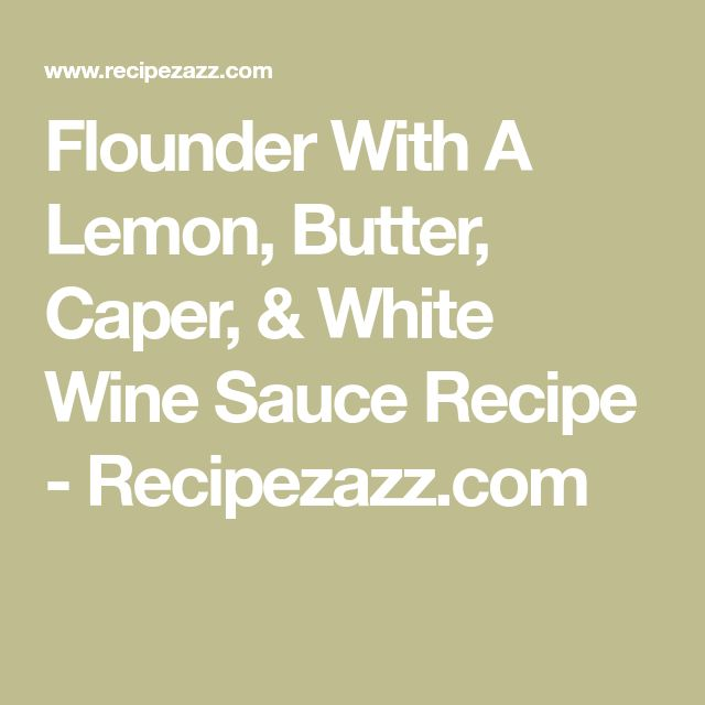 Flounder With A Lemon, Butter, Caper, & White Wine Sauce Recipe - Recipezazz.com