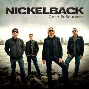 Nickelback.....love this homegrown band from the west.