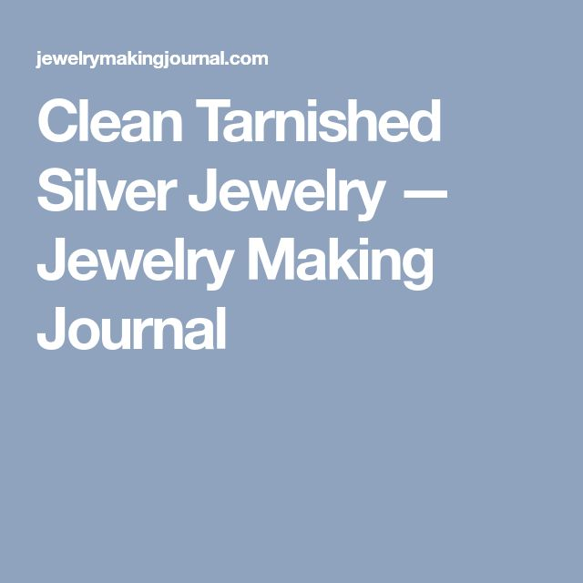 Clean Tarnished Silver Jewelry — Jewelry Making Journal