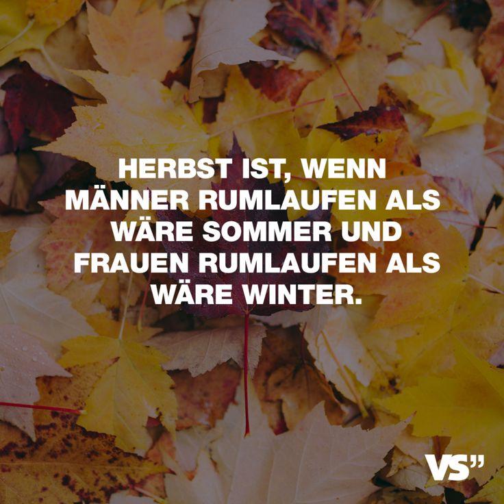 Herbst ist, wenn Männer rumlaufen als wäre Sommer und Frauen rumlaufen als wäre Winter