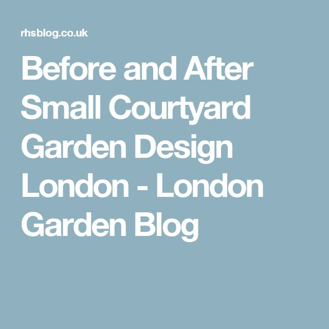 Before and After Small Courtyard Garden Design London - London Garden Blog