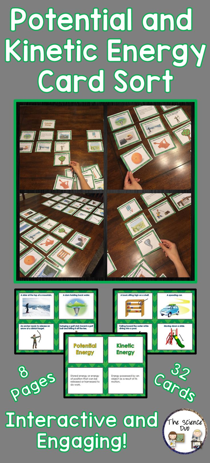 Potential and Kinetic Energy Card Sort.  This hands-on activity will allow your students to differentiate between Potential and Kinetic Energy with many different examples.