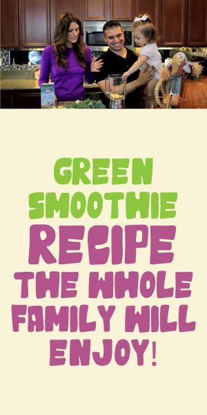 Green Smoothie Recipe The Whole Family Will Enjoy!