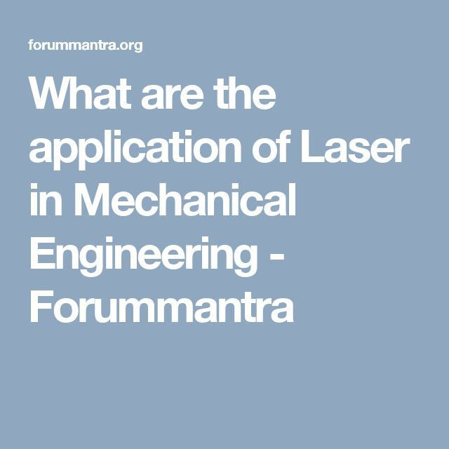 What are the application of Laser in Mechanical Engineering - Forummantra