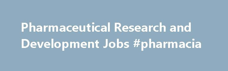 Pharmaceutical Research and Development Jobs #pharmacia http://pharma.nef2.com/2017/04/30/pharmaceutical-research-and-development-jobs-pharmacia/  #pharmaceutical research companies # Pharmaceutical Research and Development Jobs Research and Development is the lifeblood of our business. The epicentre around which everything else revolves. The world population has doubled in the last 50 years from three billion to six billion. By 2050, it s expected to reach nine billion. The medical need is…