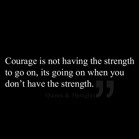 'Courage is everything, strength and age are not important .' Give reasons .