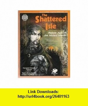 The Shattered Isle Rebels Against the Mutant Master (Eternal Champion Series) (9780933635418) Michael Moorcock , ISBN-10: 0933635419  , ISBN-13: 978-0933635418 ,  , tutorials , pdf , ebook , torrent , downloads , rapidshare , filesonic , hotfile , megaupload , fileserve