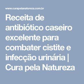 Receita de antibiótico caseiro excelente para combater cistite e infecção urinária   Cura pela Natureza