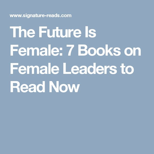 Amid All The Crises Happening In Female Leaders Have Really Stepped To Forefront These Seven Books Prove That Future Is Truly
