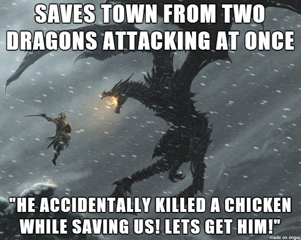 So true. Seriously, Skyrim? I got thrown in jail for that? I'm letting your village burn next time.