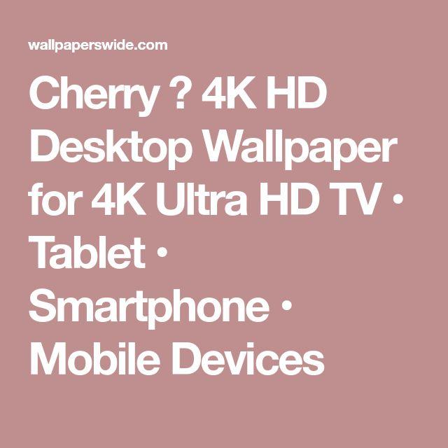 Cherry ❤ 4K HD Desktop Wallpaper for 4K Ultra HD TV • Tablet • Smartphone • Mobile Devices