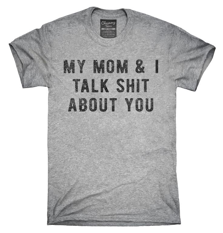 My Mom And I Talk Shit About You T-Shirts, Hoodies, Tank Tops