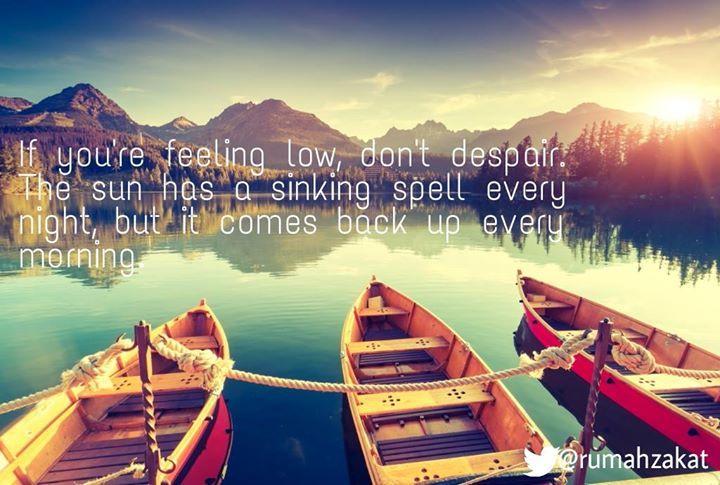 """Jika kamu merasa ada di titik rendah dalam hidupmu, janganlah putus asa. Matahari juga selalu tenggelam dimalam hari, namun kembali naik dan bersinar setiap pagi.  """"Dan jangan kamu berputus asa dari rahmat Allah. Sesungguhnya tiada berputus asa dari rahmat Allah, melainkan kaum yang kafir"""". (QS. 12:87)"""