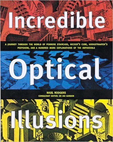 Incredible Optical Illusions: A Journey Through the World of Penrose Staircase, Necker's Cube, Hoogstraten's Peepshow, and a Hundred More Explorations of the Impossible: 9781552092231: Amazon.com: Books