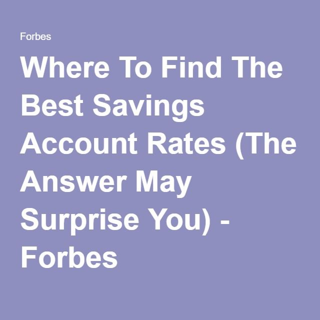 Where To Find The Best Savings Account Rates (The Answer May Surprise You) - Forbes