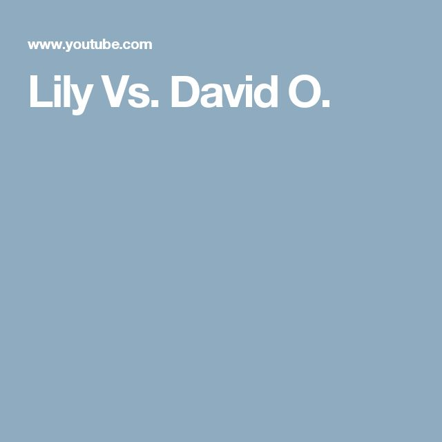 Lily Vs. David O.
