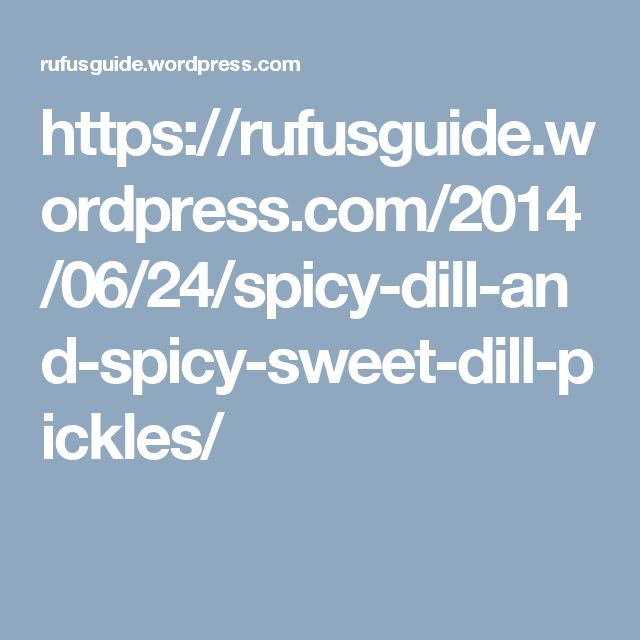 https://rufusguide.wordpress.com/2014/06/24/spicy-dill-and-spicy-sweet-dill-pickles/