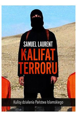 Kalifat terroru. Kulisy działania Państwa Islamskiego - Laurent Samuel