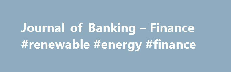 Journal of Banking – Finance #renewable #energy #finance http://finances.nef2.com/journal-of-banking-finance-renewable-energy-finance/  #finance bank # Journal of Banking Finance Journal of Banking Finance Journal Metrics Source Normalized Impact per Paper (SNIP): 1.588 ℹ Source Normalized Impact per Paper (SNIP):2015: 1.588SNIP measures contextual citation impact by weighting citations based on the total number of citations in a subject field. SCImago Journal Rank (SJR): 1.264 ℹ SCImago…