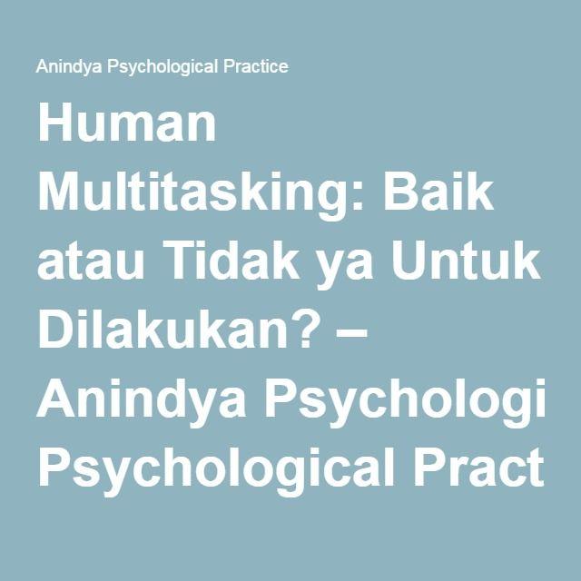 Human Multitasking: Baik atau Tidak ya Untuk Dilakukan? – Anindya Psychological Practice