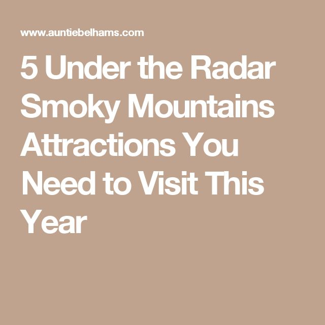 5 Under the Radar Smoky Mountains Attractions You Need to Visit This Year