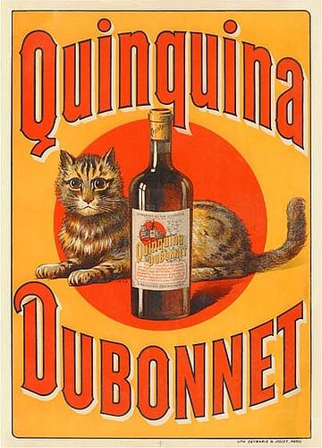 """Quinquina Dubonnet  C'est en 1846 rue Sainte-Anne dans le quartier de l'Opéra à Paris, que Joseph Dubonnet elabore un vin de quinquina qui devrait s'appeler plus tard le """"Quinquina Dubonnet """".    La tradition familiale veut que Mme Joseph Dubonnet epouse du fondateur aimant beaucoup les chats, fit prévaloir le choix du chat placé sur l'étiquette de la bouteille dans un disque rouge servant de fond.    (Société Ricard, feuillets d'information 1998)"""