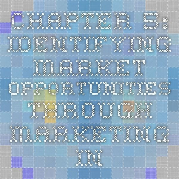 Chapter 5: Identifying Market Opportunities Through Marketing Information Systems And Research (nice overview, put into context of agriculture)