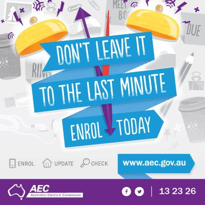 ENROL TODAY TO HAVE YOUR SAY  1.4 million eligible Australians are currently missing from the electoral roll. If that's you, enrol today so you can have your say this election. It only takes a few minutes to enrol at www.aec.gov.au/workplace.