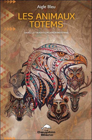 Les Animaux Totems Dans la Tradition Amérindienne - Aigle Bleu                                                                                                                                                                                 Plus