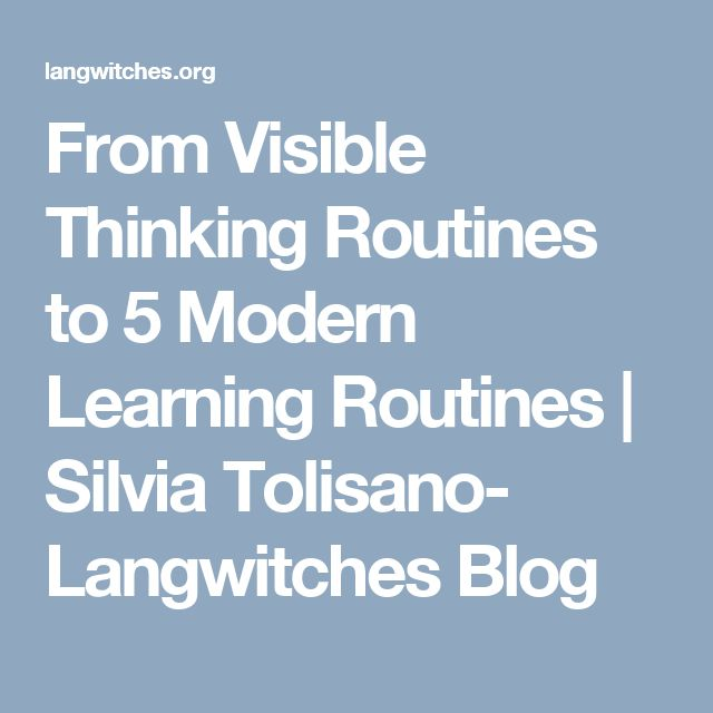 From Visible Thinking Routines to 5 Modern Learning Routines | Silvia Tolisano- Langwitches Blog