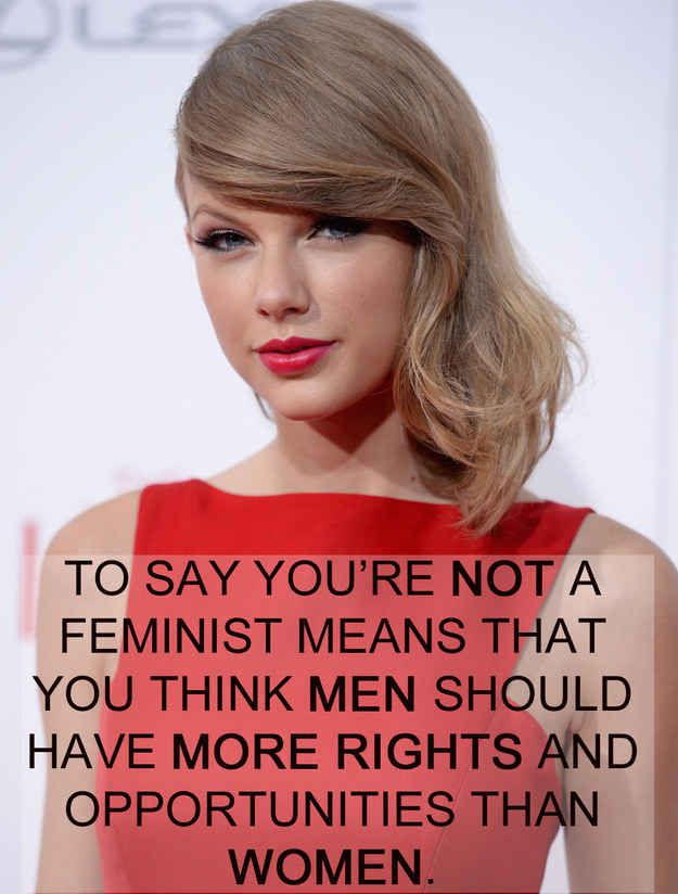 Taylor Swift | 17 Celebrities Who Have The Right Idea About Feminism. This is a great way to flip it around and show people what it really means to be against feminism.