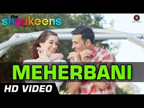 Meherbani Official Video HD | The Shaukeens | Akshay Kumar | Arko | Jubin Nautiyal - YouTube