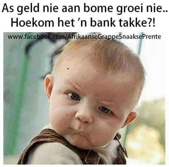 As geld nie aan bome groei nie..hoekom het banke takke?