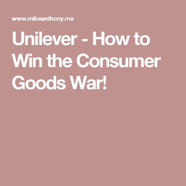 Unilever - How to Win the Consumer Goods War!