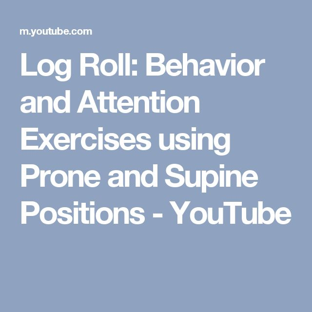 Log Roll: Behavior and Attention Exercises using Prone and Supine Positions - YouTube