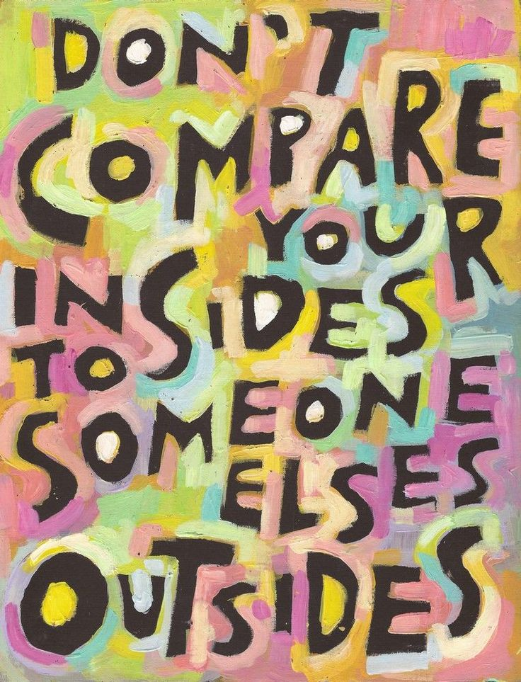 Don't compare your insides to someone elses' outsides We have all done it- we see someone who seems to have it all together and next we start doubting our own life. Why am I not as pretty, rich, skinny, youthful, successful, balanced and happy as so-and-so. Their life looks perfect next to mine and it's not fair. You are absolutely right - it isn't fair. It's completely unfair to judge the state of your life by by looking at another persons situation because you can never know HOW their life
