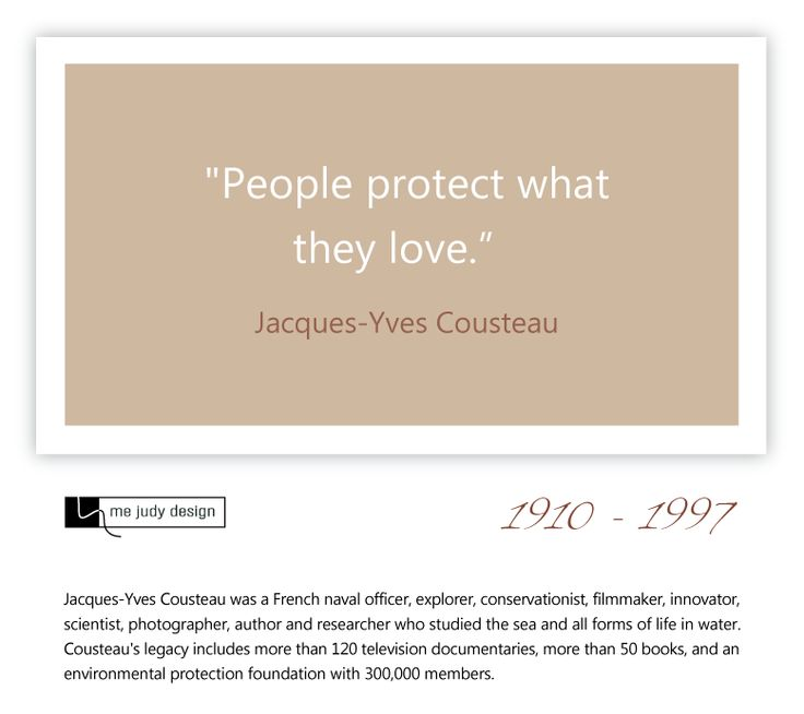 """People protect what they love.""  Jacques-Yves Cousteau - 1910-1997 - mejudydesign.com"