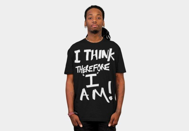 I think therefore I am T-Shirt - Design By Humans
